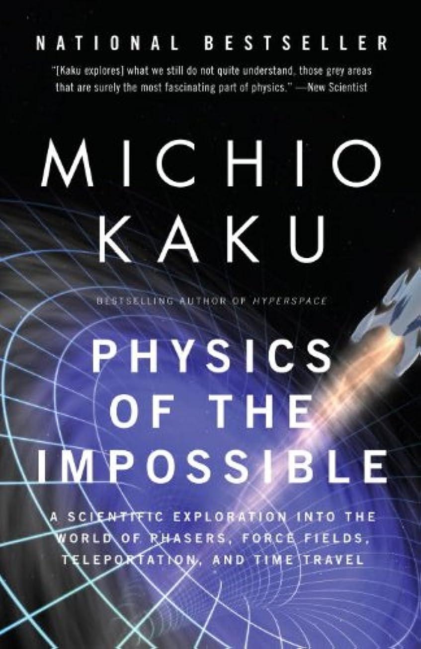 思い出社会主義生じるPhysics of the Impossible: A Scientific Exploration into the World of Phasers, Force Fields, Teleportation, and Time Travel (English Edition)