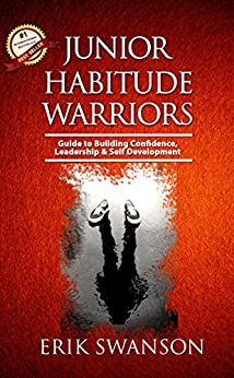 Junior Habitude Warriors: Guide to Building Confidence, Leadership & Personal Development by [Erik Swanson]