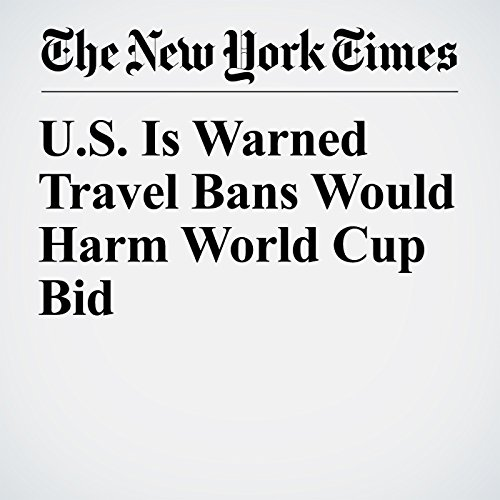U.S. Is Warned Travel Bans Would Harm World Cup Bid copertina