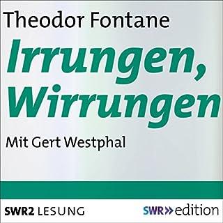 Irrungen, Wirrungen                   Autor:                                                                                                                                 Theodor Fontane                               Sprecher:                                                                                                                                 Gert Westphal                      Spieldauer: 5 Std. und 53 Min.     37 Bewertungen     Gesamt 4,3