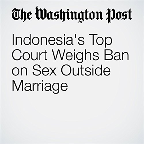Indonesia's Top Court Weighs Ban on Sex Outside Marriage cover art