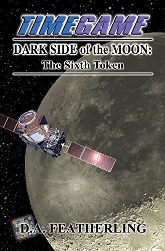 Book: Dark Side of the Moon - The Sixth Token (Time Game Series Book 6) by D. A. Featherling