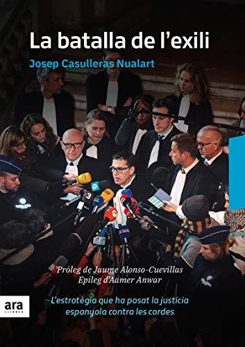 La Batalla De L'Exili: L'estratègia que ha posat la justícia espanyola sota les cor (CATALAN)