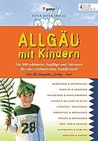 Allgaeu mit Kindern: Die 300 schoensten Ausfluege und Adressen fuer eine erlebnisreiche Familienzeit