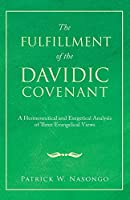 The Fulfillment of the Davidic Covenant: A Hermeneutical and Exegetical Analysis of Three Evangelical Views