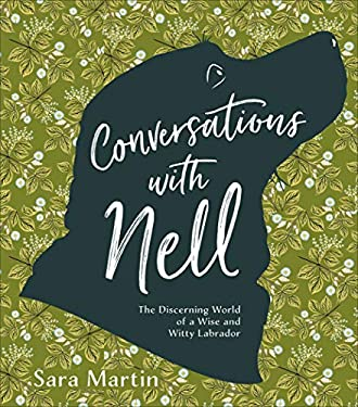 Conversations with Nell: The Discerning World of a Wise and Witty Labrador (English Edition)