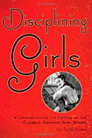Disciplining Girls: Understanding the Origins of the Classic Orphan Girl Story