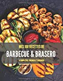 MES 100 RECETTES DE BARBECUE & BRASERO A compléter, cuisiner et savourer: Carnet cuisine BBQ + Index I Electrique I Braséro I Plancha I Charbon de ... x 27,9cm - couverture souple (French Edition)