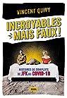 Incroyables... mais faux !: Histoires de complots de JFK au Covid-19 par Quivy