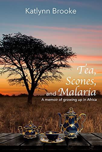 Tea, Scones, and Malaria: A memoir of growing up in Africa by Brooke, Katlynn