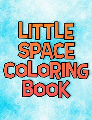 Little Space Coloring Book: Cute Adult BDSM DDLG ABDL CGL Lifestyle Workbook with Activity and Coloring Pages for Little Space Time Gift From Daddy Dom
