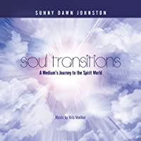 Soul Transitions-a Mediums Guide to the Spirit Wor