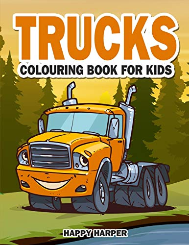 Trucks Colouring Book: The Ultimate Truck Colouring Book For Children Ages 4-8 Featuring Various Fun Truck Designs Along With Cool Backgrounds
