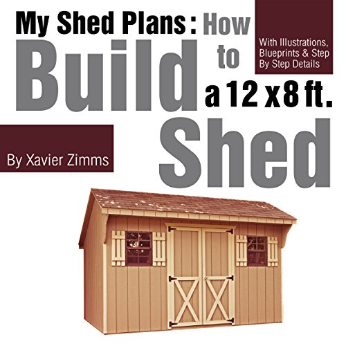 My Shed Plans: How to Build a 12 by 8 Ft. Shed audiobook cover art