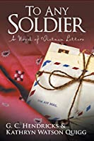 To Any Soldier: A Novel of Vietnam Letters 1491768738 Book Cover