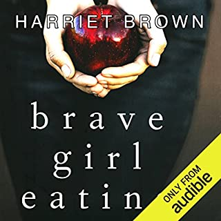Brave Girl Eating     A Family's Struggle with Anorexia              Written by:                                                                                                                                 Harriet Brown                               Narrated by:                                                                                                                                 Harriet Brown                      Length: 8 hrs and 30 mins     1 rating     Overall 5.0