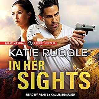 In Her Sights     Rocky Mountain Bounty Hunters Series, Book 1              By:                                                                                                                                 Katie Ruggle                               Narrated by:                                                                                                                                 Callie Beaulieu                      Length: 9 hrs and 50 mins     47 ratings     Overall 4.4