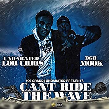 Can't Ride the Wave (feat. Undarated Lor Chris)
