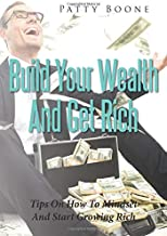 Build Your Wealth And Get Rich: Tips On How To Mindset And Start Growing Rich