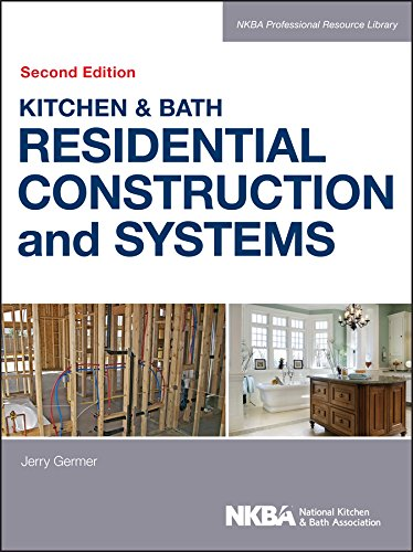 Kitchen & Bath Residential Construction and Systems (NKBA Professional Resource Library Book 4)