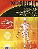 Top Shelf Human Anatomy & Physiology (Top Shelf Science)
