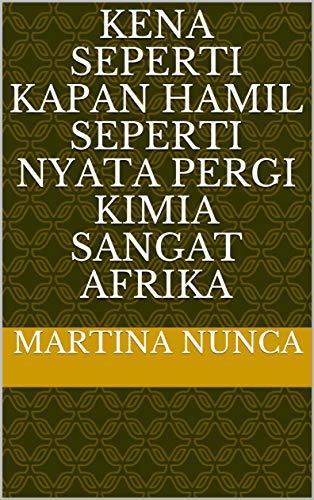 kena seperti kapan hamil seperti nyata pergi kimia sangat Afrika (Italian Edition)
