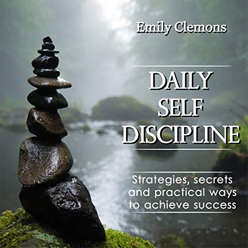 Daily Self-Discipline: Strategies, Secrets and Practical Ways to Achieve Success  By  cover art