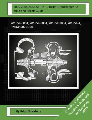 2000-2004 AUDI A4 TDI - 110HP Turbocharger Rebuild and Repair Guide: 701854-0004, 701854-5004, 701854-9004, 701854-4, 028145702NV500