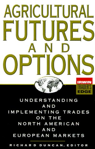 Agricultural Futures and Options: Understanding and Implementing Trades on the North American and European Markets