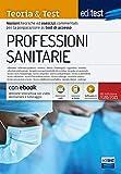 EdiTest Professioni sanitarie. Teoria & test. Nozioni teoriche ed esercizi commentati per la preparazione ai test di accesso. Con e-book