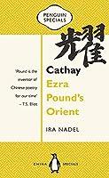 Cathay: Ezra Pound's Orient (Penguin Specials)