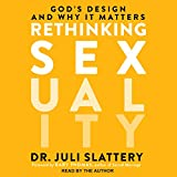Rethinking Sexuality: God�s Design and Why It Matters