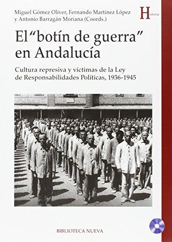 El Botín De Guerra En Andalucía: CULTURA REPRESIVA Y VÍCTIMAS DE LA LEY DE RESPONSABILIDADES (HISTORIA)