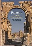 Palmyre - La cité des caravanes