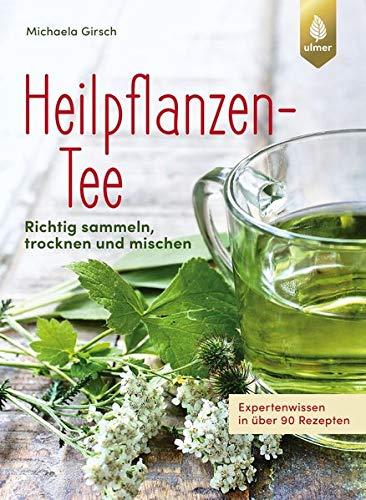 Heilpflanzen-Tee: Richtig sammeln, trocknen und mischen