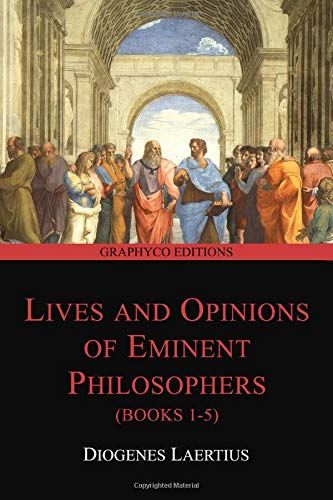 Lives and Opinions of Eminent Philosophers (Books 1-5) (Graphyco Editions)