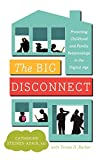 Image of The Big Disconnect: Protecting Childhood and Family Relationships in the Digital Age