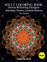 Adult Coloring Book: Stress Relieving Designs Mandalas, Flowers, Creative Patterns For Adults