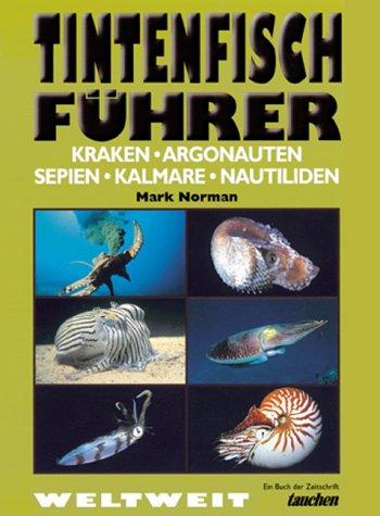 Tintenfisch-Führer: Kraken - Argonauten - Sepien - Kalmare - Nautiliden