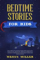 Bedtime Stories for Kids: The Ultimate Collection of Short Fairy Tales to Help Your Child Fall Asleep Fast. Improve Children's Skills Listening to Inspirational Stories About Animals and Magical Worlds.