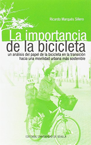 LA IMPORTANCIA DE LA BICICLETA: Un análisis del papel de la bicicleta en la transición hacia una movilidad urbana más sostenible: 4 (Sostenibilidad)