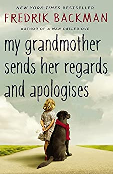 My Grandmother Sends Her Regards and Apologises by [Fredrik Backman, Henning Koch]