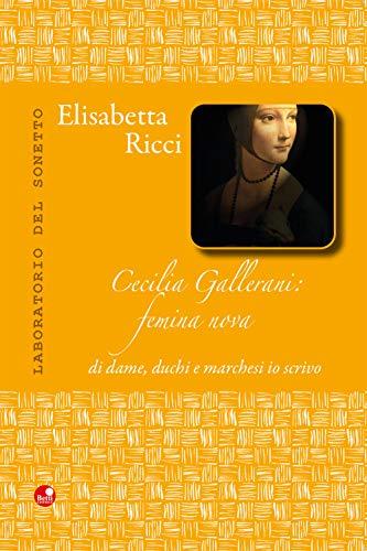 Cecilia Gallerani. Femina nova, di dame, duchi e marchesi io scrivo (Laboratorio del sonetto)