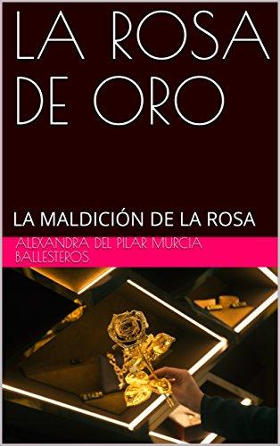 LA  ROSA  DE  ORO: LA  MALDICIÓN DE  LA  ROSA (LA MALDICION DE LA  ROSA nº 3)