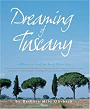 Dreaming of Tuscany: Where to Find the Best There Is: Perfect Hilltowns; Splendid Palazzos; Rustic Farmhouses; Glorious Ga...