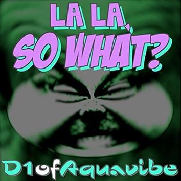 La La, so What?