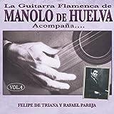 La Guitarra Flamenca de Manolo de Huelva Acompaña ... Felipe de Triana y Rafael Pareja Vol. 4