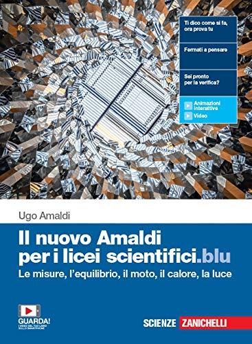Il nuovo Amaldi per i licei scientifici.blu. Per il primo biennio del Liceo scientifico. Con e-book. Con espansione online. Le misure, l'equilibrio, il moto, il calore e la luce (Vol. 1)