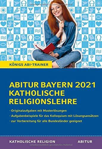 Abitur Bayern 2021 Katholische Religionslehre: Königs Abi-Trainer: Knigs Abi-Trainer (Königs Lernhilfen)
