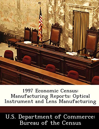 1997 Economic Census: Manufacturing Reports: Optical Instrument and Lens Manufacturing